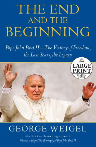 The End and the Beginning: Pope John Paul II -- The Victory of Freedom, the Last Years, the Legacy 9780739377611