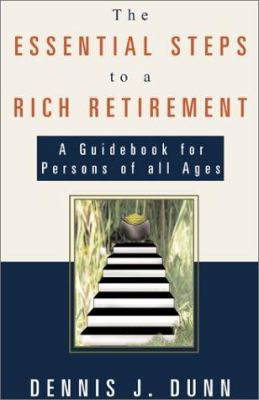 The Essential Steps to a Rich Retirement: A Guidebook for Persons of All Ages 9780738825397