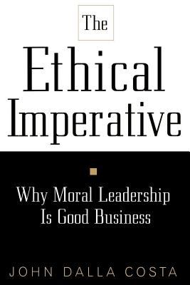 The Ethical Imperative: Why Moral Leadership Is Good Business 9780738201306
