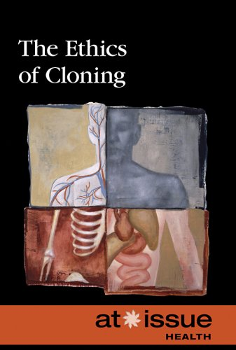 The Ethics of Cloning 9780737743111