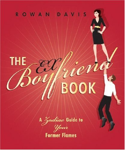 The Ex-Boyfriend Book: A Zodiac Guide to Your Former Flames 9780738711430