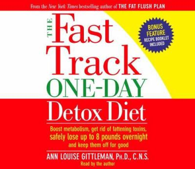 The Fast Track One-Day Detox Diet: Boost Metabolism, Get Rid of Fattening Toxins, Lose Up to 8 Pounds Overnight and Keep It Off for Good 9780739320204