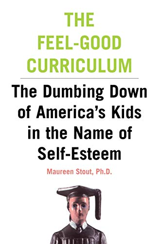 The Feel-Good Curriculum: The Dumbing-Down of America's Kids in the Name of Self-Esteem 9780738204352
