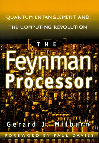The Feynman Processor: Quantum Entanglement and the Computing Revolution 9780738201733