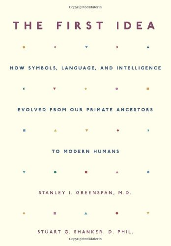 The First Idea: How Symbols, Language, and Intelligence Evolved from Our Primate Ancestors to Modern Humans 9780738206806