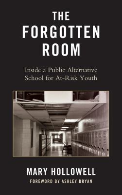 The Forgotten Room: Inside a Public Alternative School 9780739134955