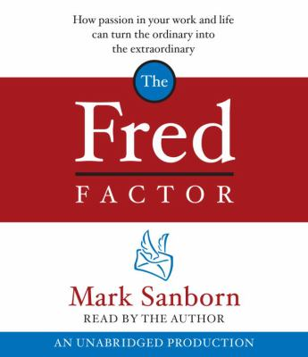 The Fred Factor: How Passion in Your Work and Life Can Turn the Ordinary Into the Extraordinary 9780739339619