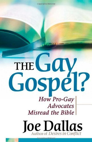 The Gay Gospel?: How Pro-Gay Advocates Misread the Bible 9780736918343