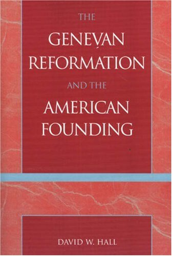 The Genevan Reformation and the American Founding 9780739111062