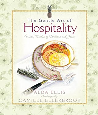The Gentle Art of Hospitality: Warm Touches of Welcome and Grace 9780736921008