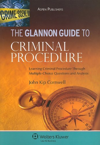 The Glannon Guide to Criminal Procedure: Learning Criminal Procedure Through Multiple-Choice Questions and Analysis 9780735557987