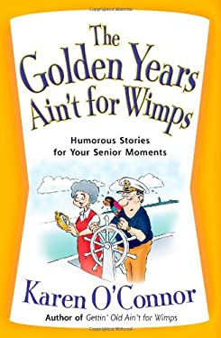 The Golden Years Ain't for Wimps: Humorous Stories for Your Senior Moments 9780736922470