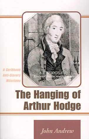 The Hanging of Arthur Hodge: A Caribbean Anti-Slavery Milestone 9780738819310