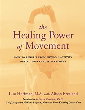 The Healing Power of Movement: How to Benefit from Physical Activity During Your Cancer Treatment 9780738205403