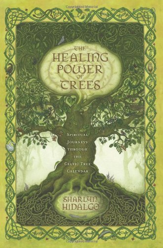 The Healing Power of Trees: Spiritual Journeys Through the Celtic Tree Calendar 9780738719986