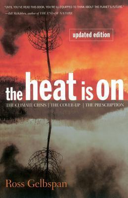 The Heat Is on: The Climate Crisis, the Cover-Up, the Prescription 9780738200255