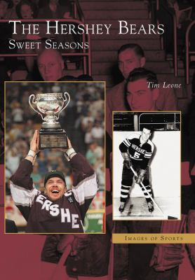 The Hershey Bears:: Sweet Seasons 9780738513331