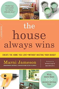 The House Always Wins: Creating the Home You Love -- Without Busting Your Budget 9780738213125