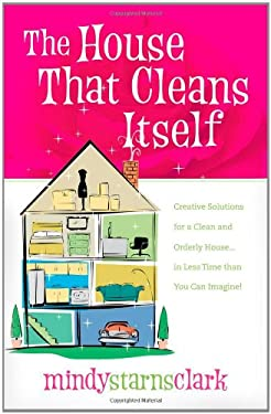 The House That Cleans Itself: Creative Solutions for a Clean and Orderly House in Less Time Than You Can Imagine 9780736918800