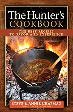The Hunter's Cookbook: The Best Recipes to Savor the Experience 9780736948678