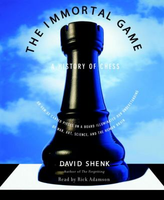 The Immortal Game: A History of Chess, or How 32 Carved Pieces on a Board Illuminated Our Understanding of War, Art, Science and the Huma 9780739340042