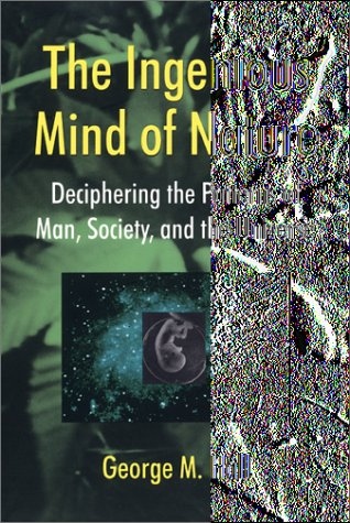 The Ingenious Mind of Nature: Deciphering the Patterns of Man, Society, and the Universe 9780738205847