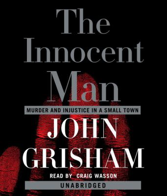 The Innocent Man: Murder and Injustice in a Small Town 9780739340486