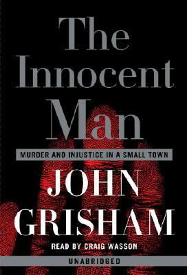 The Innocent Man: Murder and Injustice in a Small Town 9780739324189