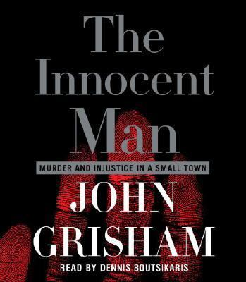 The Innocent Man: Murder and Injustice in a Small Town 9780739324196