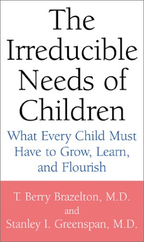 The Irreducible Needs of Children: What Every Child Must Have to Grow, Learn, and Flourish 9780738205168
