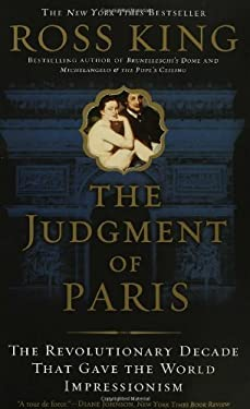 Judgment of Paris : The Revolutionary Decade that Gave the World Impressionism
