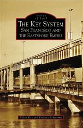The Key System: San Francisco and the Eastshore Empire