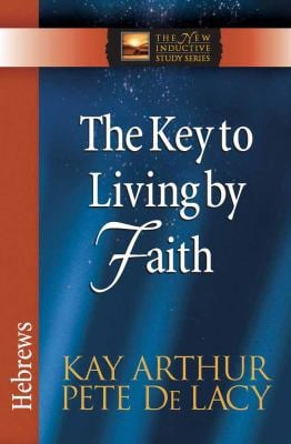 The Key to Living by Faith: Hebrews 9780736923064