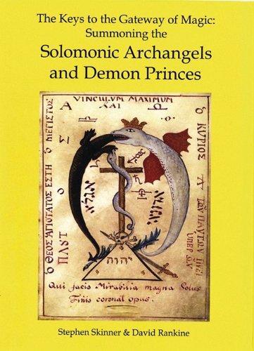 The Keys to the Gateway of Magic: Summoning the Solomonic Archangels & Demon Princes 9780738723525