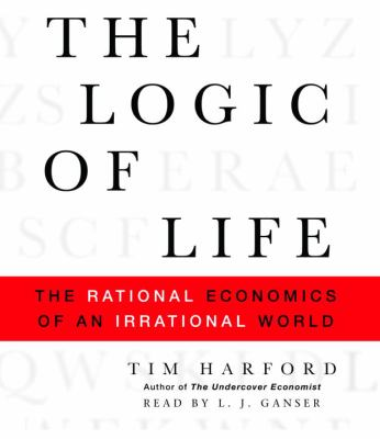 The Logic of Life: The Rational Economics of an Irrational World 9780739365564