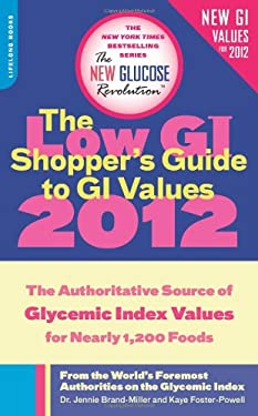 The Low GI Shopper's Guide to GI Values 2012: The Authoritative Source of Glycemic Index Values for Nearly 1,200 Foods 9780738215211