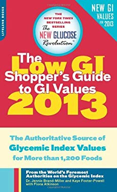 The Low GI Shopper's Guide to GI Values 2013: The Authoritative Source of Glycemic Index Values for Nearly 1,300 Foods 9780738216041