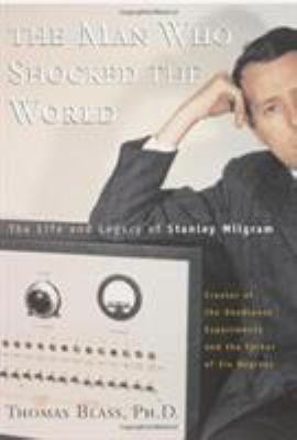 The Man Who Shocked the World: The Life and Legacy of Stanley Milgram 9780738203997