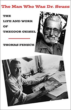 The Man Who Was Dr. Seuss: The Life and Work of Theodor Geisel 9780738834856