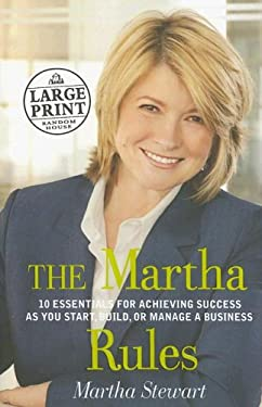 The Martha Rules: 10 Essentials for Achieving Success as You Start, Build, or Manage a Business 9780739326275