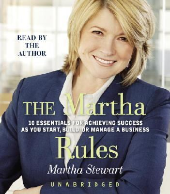 The Martha Rules: 10 Essentials for Achieving Success as You Start, Build, or Manage a Business 9780739332337