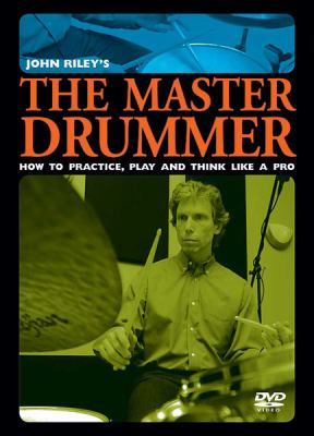The Master Drummer: How to Practice, Play and Think Like a Pro 9780739060285