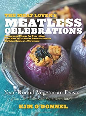 The Meat Lover's Meatless Celebrations: Year-Round Vegetarian Feasts (You Can Really Sink Your Teeth Into) 9780738215945