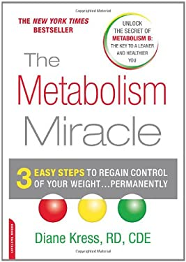 The Metabolism Miracle: 3 Easy Steps to Regain Control of Your Weight...Permanently 9780738212777