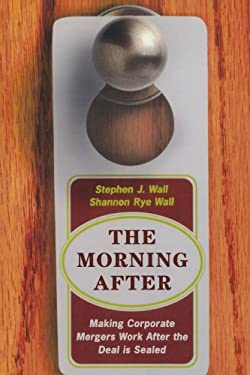 The Morning After: Making Corporate Mergers Work After the Deal Is Sealed 9780738205236