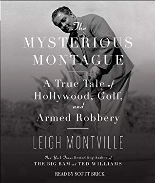 The Mysterious Montague: A True Tale of Hollywood, Golf, and Armed Robbery 9780739366776