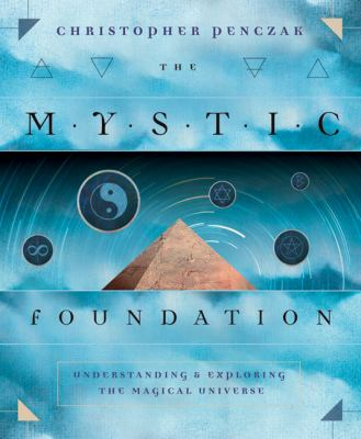The Mystic Foundation: Understanding & Exploring the Magical Universe