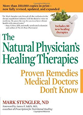 The Natural Physician's Healing Therapies: Proven Remedies Medical Doctors Don't Know 9780735204447