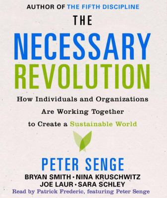 The Necessary Revolution: How Individuals and Organizations Are Working Together to Create a Sustainable World 9780739366448