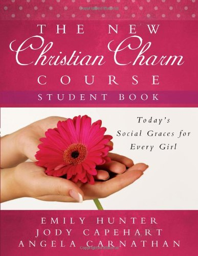 The New Christian Charm Course (Student: Today's Social Graces for Every Girl 9780736925761